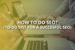 How to Do SEO? (To-Dos for a Succesful SEO)