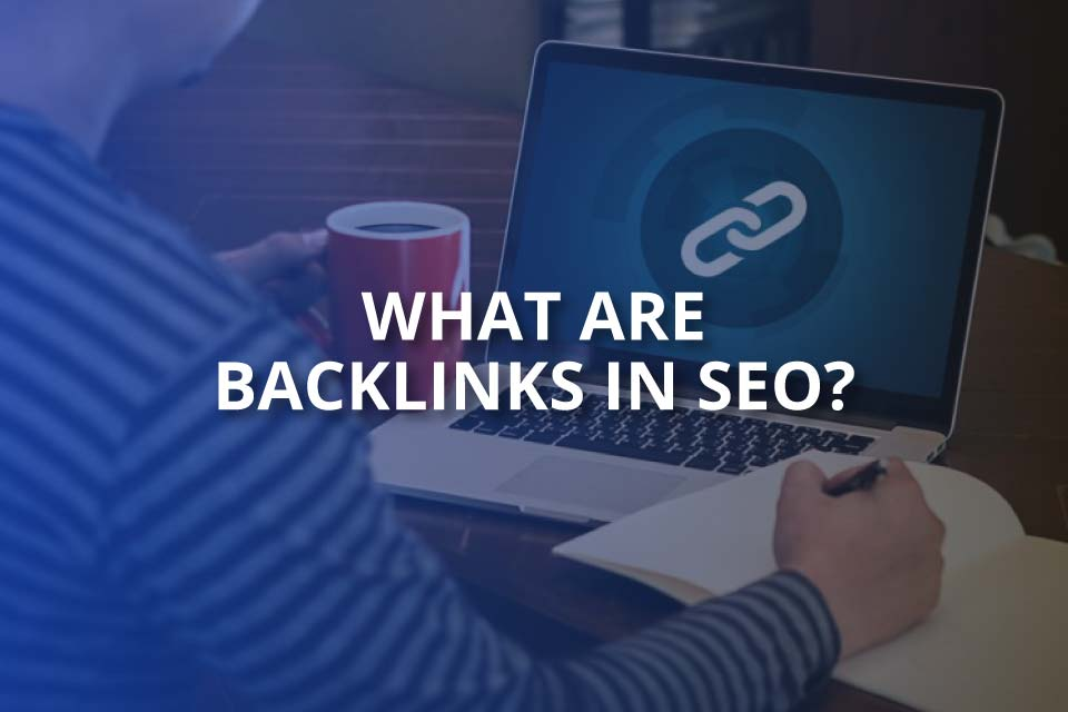 What Are Backlinks in SEO? (& Getting Them)