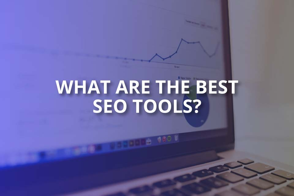 What Are the best SEO tools? (2020 Guide)
