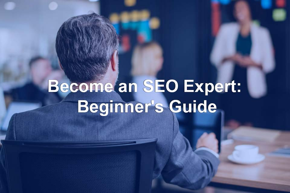 Become an SEO Expert: Beginner's Guide