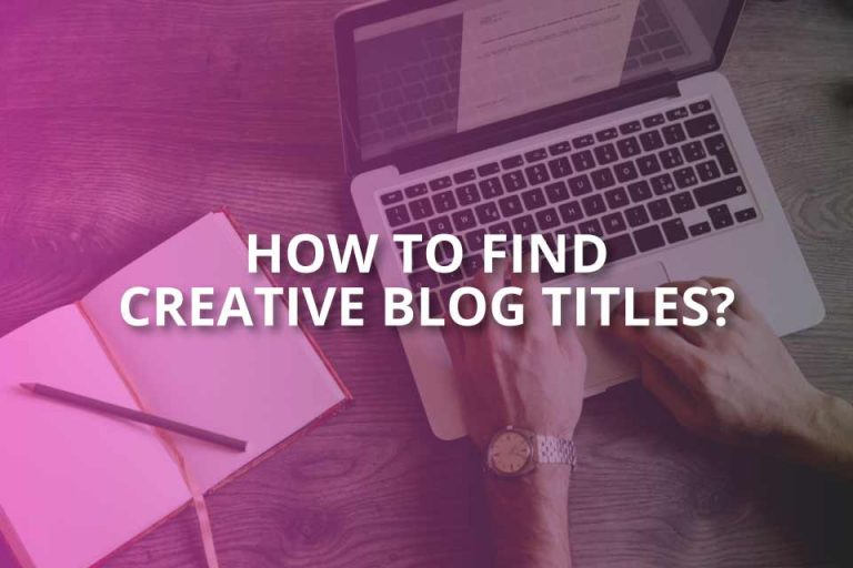 How to Find Creative Blog Titles? (Tips)