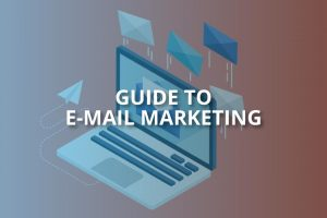 Guide to Email Marketing & Its Benefits