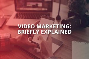 What Is Video Marketing: Briefly Explained