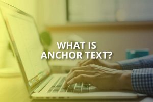What Is Anchor Text & Is It Good for SEO?